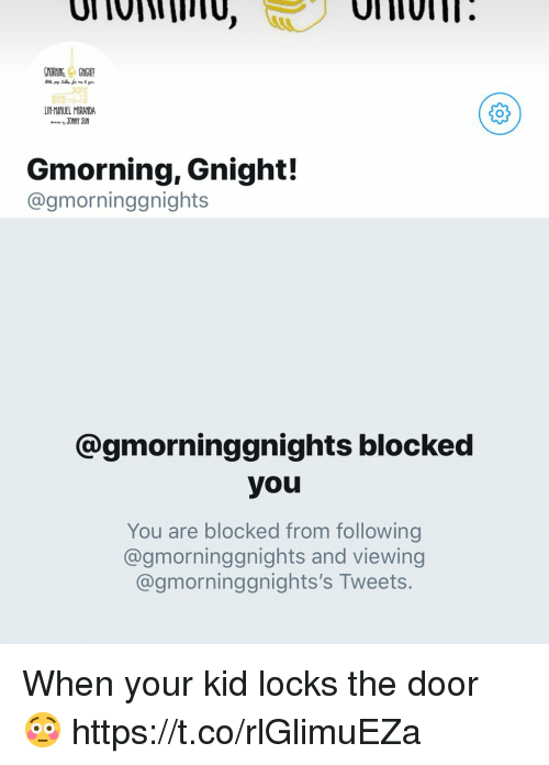 Memes, 🤖, and Sun: LIN MANUEL MIRANDA  ,JONNY SUN  Gmorning, Gnight!  @gmorninggnights  @gmorninggnights blocked  you  You are blocked from following  @gmorninggnights and viewing  @gmorninggnights's Tweets. When your kid locks the door 😳 https://t.co/rlGlimuEZa