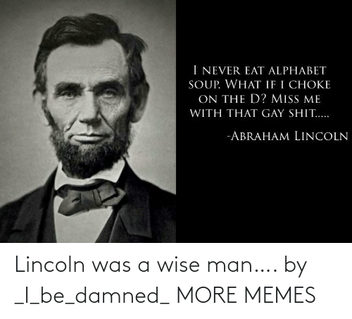 damned: Lincoln was a wise man…. by _I_be_damned_ MORE MEMES