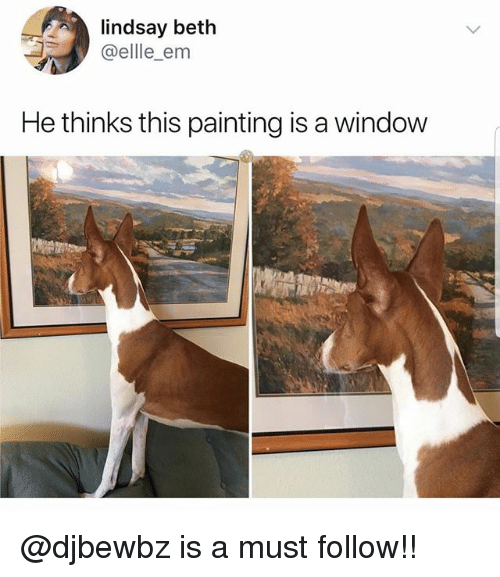 Memes, 🤖, and Window: lindsay beth  @ellle_em  He thinks this painting is a window @djbewbz is a must follow!!