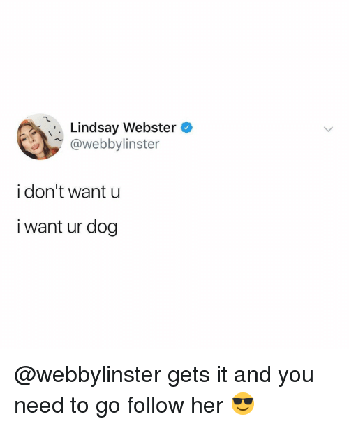 Relatable, Her, and Dog: Lindsay Webster  @webbylinster  i don't want u  i want ur dog @webbylinster gets it and you need to go follow her 😎