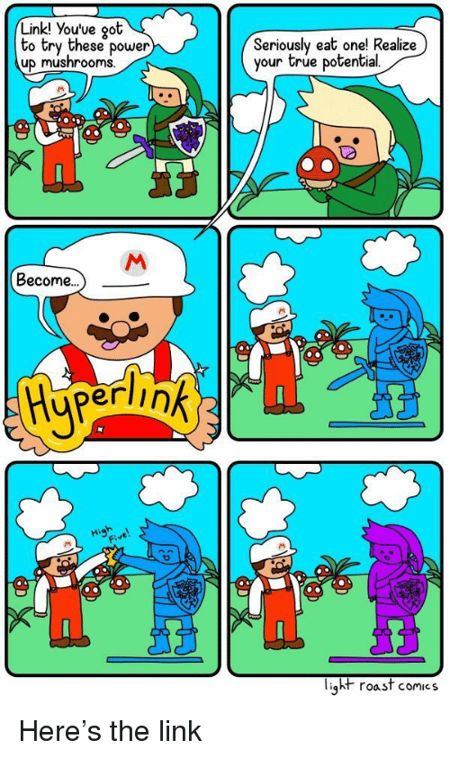 Power Up: Link! You've oot  to try these power  up mushrooms  Seriously eat onel Realize)  your true potential  02  Become...  erlink2  Fi  liąht roast comics Here's the link
