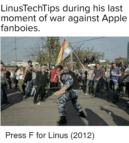 linus: LinusTechTips during his last  moment of war against Apple  fanboies Press F for Linus (2012)
