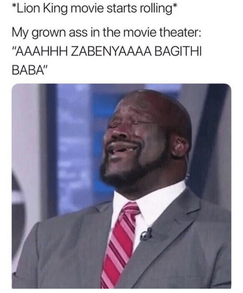 """Ass, Baba, and Lion: Lion King movie starts rolling*  My grown ass in the movie theater:  """"AAAHHH ZABENYAAAA BAGITHI  BABA"""""""