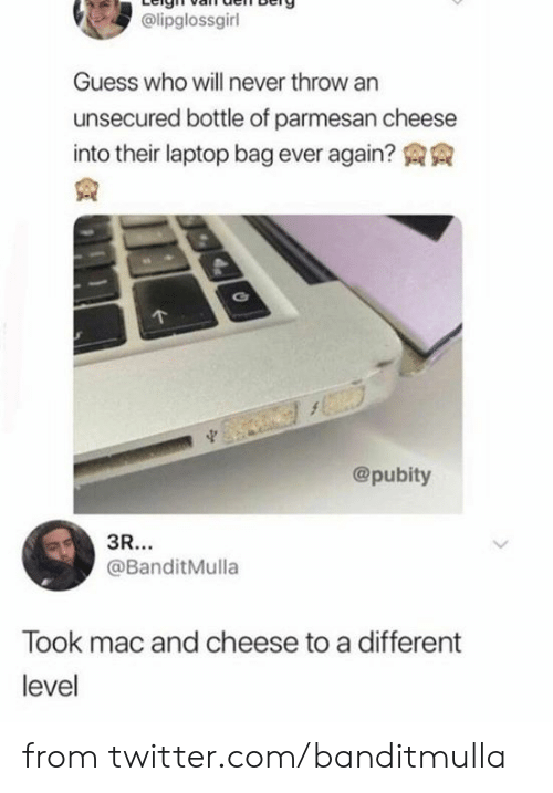 Dank, Twitter, and Guess: @lipglossgirl  Guess who will never throw an  unsecured bottle of parmesan cheese  into their laptop bag ever again?  @pubity  3R...  @BanditMulla  Took mac and cheese to a different  level from twitter.com/banditmulla