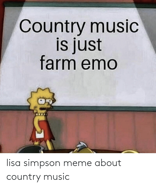 Lisa Simpson: lisa simpson meme about country music