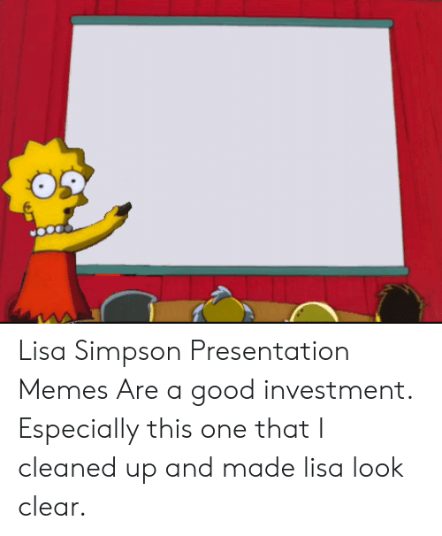 Simpson Presentation: Lisa Simpson Presentation Memes Are a good investment. Especially this one that I cleaned up and made lisa look clear.