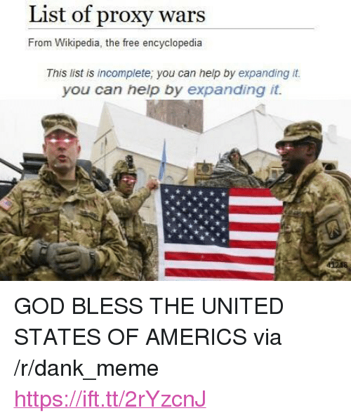 """Dank, God, and Meme: List of proxy wars  From Wikipedia, the free encyclopedia  This list is incomplete; you can help by expanding it.  you can help by expanding it. <p>GOD BLESS THE UNITED STATES OF AMERICS via /r/dank_meme <a href=""""https://ift.tt/2rYzcnJ"""">https://ift.tt/2rYzcnJ</a></p>"""