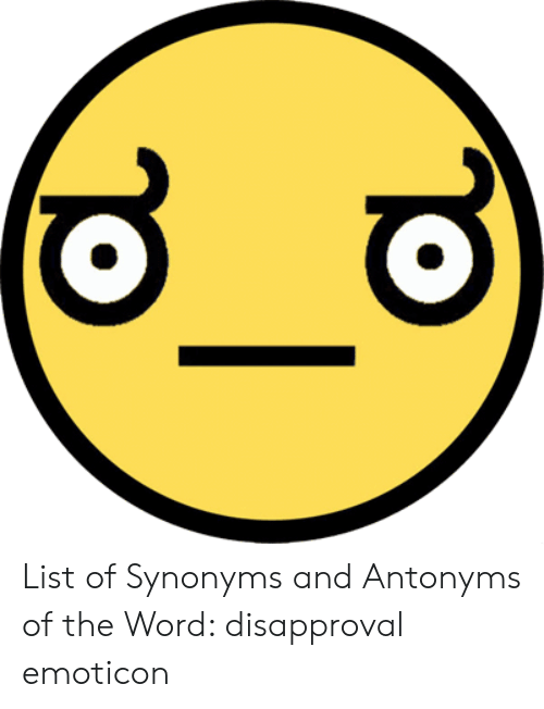 List of Synonyms and Antonyms of the Word Disapproval