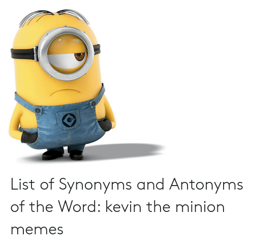 List of Synonyms and Antonyms of the Word Kevin the Minion