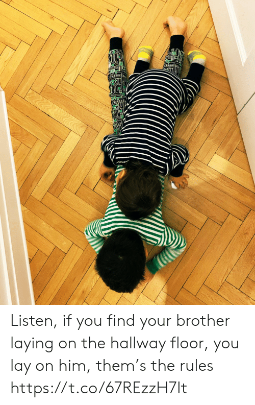 laying: Listen, if you find your brother laying on the hallway floor, you lay on him, them's the rules https://t.co/67REzzH7It