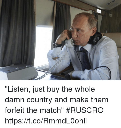 """Soccer, Match, and Them: """"Listen, just buy the whole damn country and make them forfeit the match""""  #RUSCRO https://t.co/RmmdL0ohil"""
