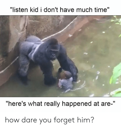 """Time, How, and Him: """"listen kid i don't have much time""""  """"here's what really happened at are-"""" how dare you forget him?"""