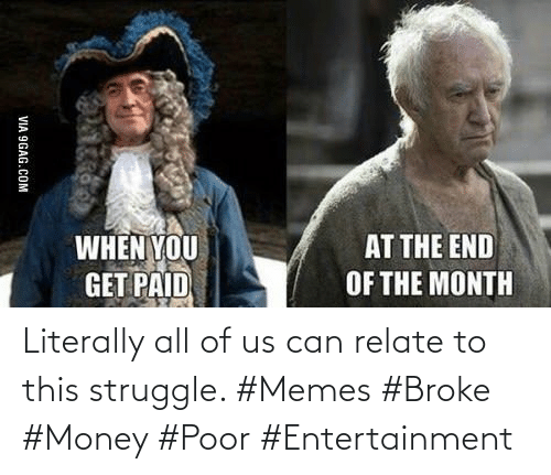 Can Relate: Literally all of us can relate to this struggle. #Memes #Broke #Money #Poor #Entertainment