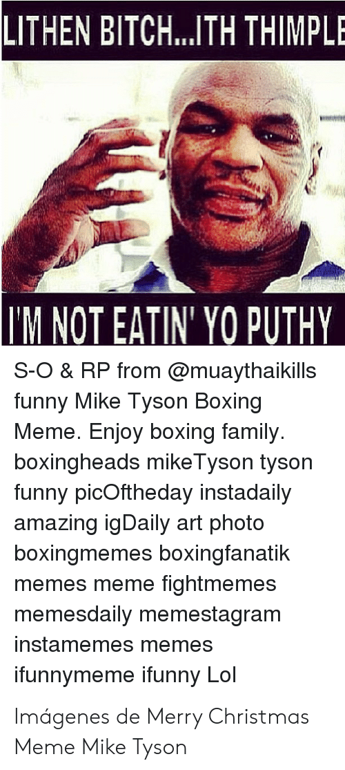 Bitch, Boxing, and Christmas: LITHEN BITCH.. .TH THIMPLE  M NOT EATIN YO PUTHY  S-O & RP from @muaythaikills  funny Mike Tyson Boxing  Meme. Enjoy boxing family  boxingheads mike Tyson tyson  funny picOftheday instadaily  amazing igDaily art photo  boxingmemes boxingfanatik  memes meme fightmemes  memesdaily memestagram  instamemes memes  ifunnymeme ifunny Lol Imágenes de Merry Christmas Meme Mike Tyson