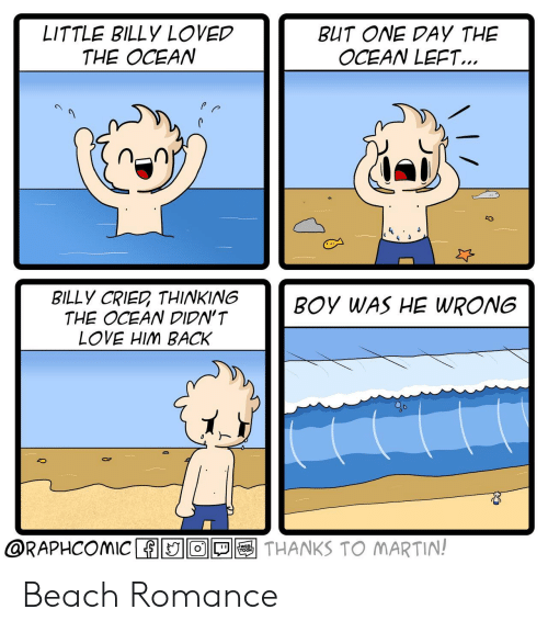 Love, Martin, and Beach: LITTLE BILLY LOVED  THE OCEAN  BUT ONE DAY THE  OCEAN LEFT..  BILLY CRIED THINKING  THE OCEAN DIDN'T  LOVE HIM BACK  BOy WAS HE WRONG  @RAPHCOMIC LEISIp]画 ell THANKS TO MARTIN! Beach Romance