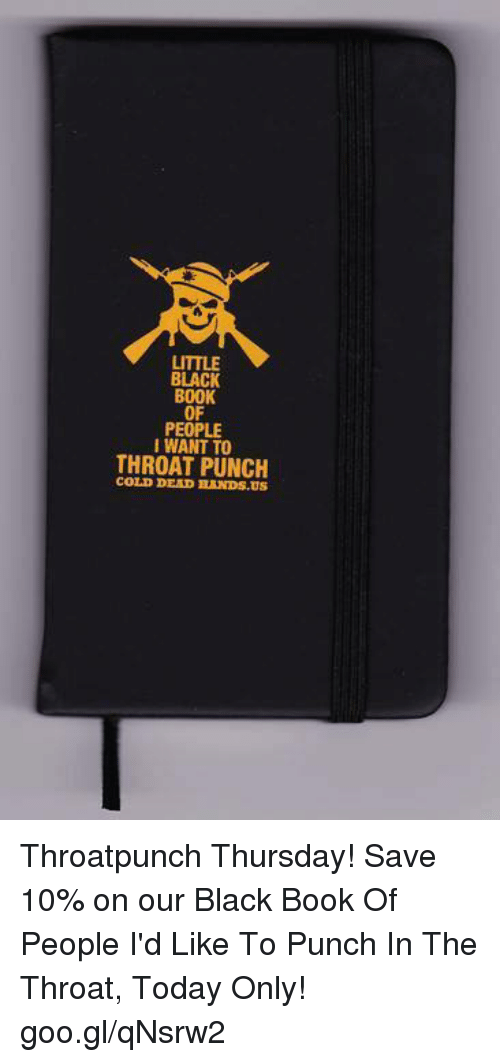 Black Book: LITTLE  BLACK  BOOK  OF  PEOPLE  IWANT TO  THROAT PUNCH  COLD DEAD BANDS.US Throatpunch Thursday! Save 10% on our Black Book Of People I'd Like To Punch In The Throat, Today Only! goo.gl/qNsrw2