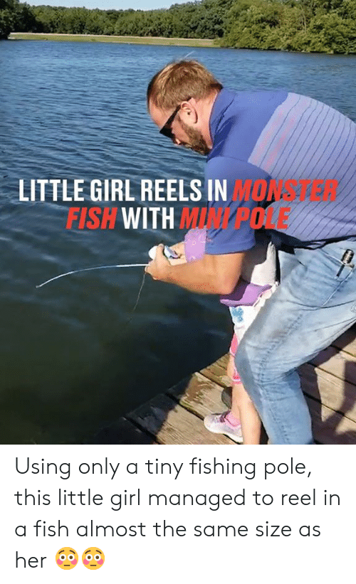 Managed: LITTLE GIRL REELS IN MONA-28  FISH WITH MINP0LE Using only a tiny fishing pole, this little girl managed to reel in a fish almost the same size as her 😳😳