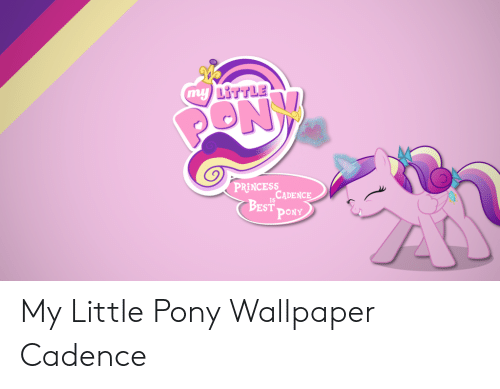 Little My Princess Best Cadence Is Pony My Little Pony