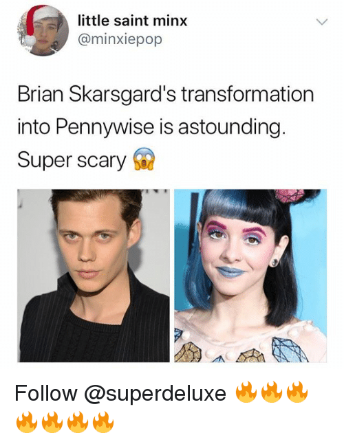 Memes, 🤖, and Super: little saint minx  @minxiepop  Brian Skarsgard's transformation  into Pennywise is astounding.  Super scary Follow @superdeluxe 🔥🔥🔥🔥🔥🔥🔥