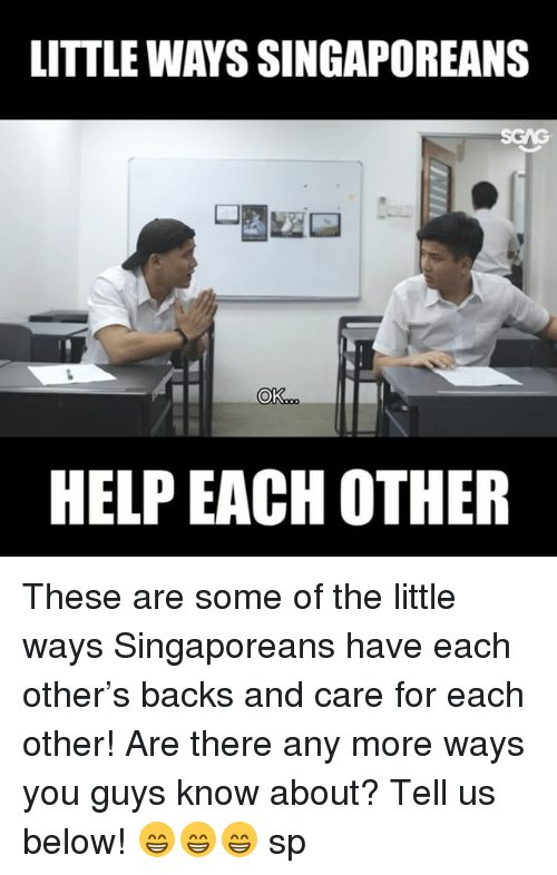 Memes, Help, and Are There Any: LITTLE WAYS SINGAPOREANS  Ok  HELP EACH OTHER These are some of the little ways Singaporeans have each other's backs and care for each other! Are there any more ways you guys know about? Tell us below! 😁😁😁 sp