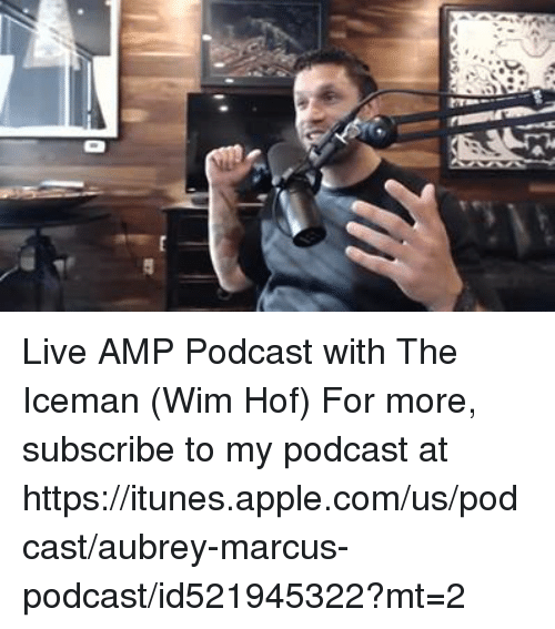 aubrey: Live AMP Podcast with The Iceman (Wim Hof) For more, subscribe to my podcast at https://itunes.apple.com/us/podcast/aubrey-marcus-podcast/id521945322?mt=2