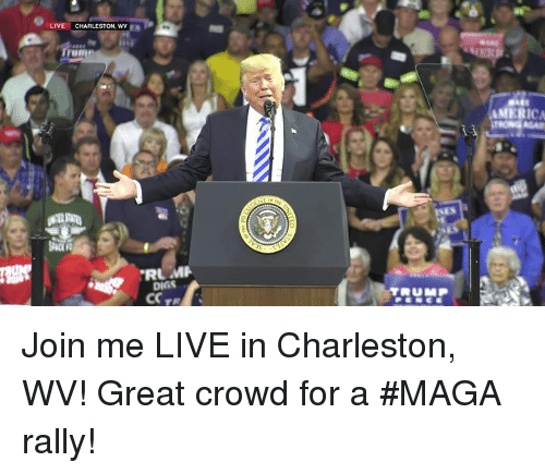 digs: LIVE  CHARLESTON, WV  AMERIC  DIGS Join me LIVE in Charleston, WV! Great crowd for a #MAGA rally!