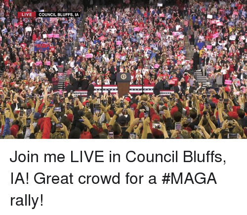 join.me, Live, and Rally: LIVE  COUNCIL BLUFFS, IA Join me LIVE in Council Bluffs, IA! Great crowd for a #MAGA rally!