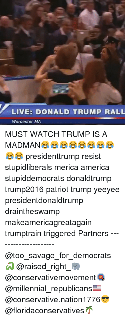 Yeeyee: LIVE: DONALD TRUMP RALL  Worcester MA MUST WATCH TRUMP IS A MADMAN😂😂😂😂😂😂😂😂😂😂 presidenttrump resist stupidliberals merica america stupiddemocrats donaldtrump trump2016 patriot trump yeeyee presidentdonaldtrump draintheswamp makeamericagreatagain trumptrain triggered Partners --------------------- @too_savage_for_democrats🐍 @raised_right_🐘 @conservativemovement🎯 @millennial_republicans🇺🇸 @conservative.nation1776😎 @floridaconservatives🌴