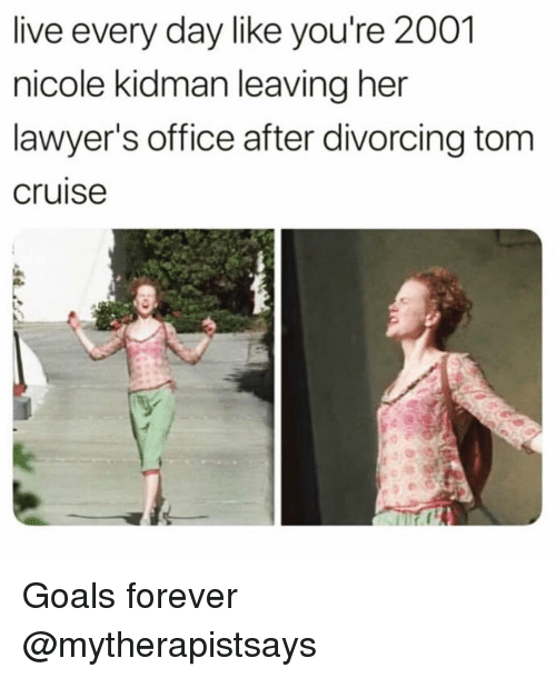 Funny, Goals, and Nicole Kidman: live every day like you're 2001  nicole kidman leaving her  lawyer's office after divorcing tom  cruise Goals forever @mytherapistsays