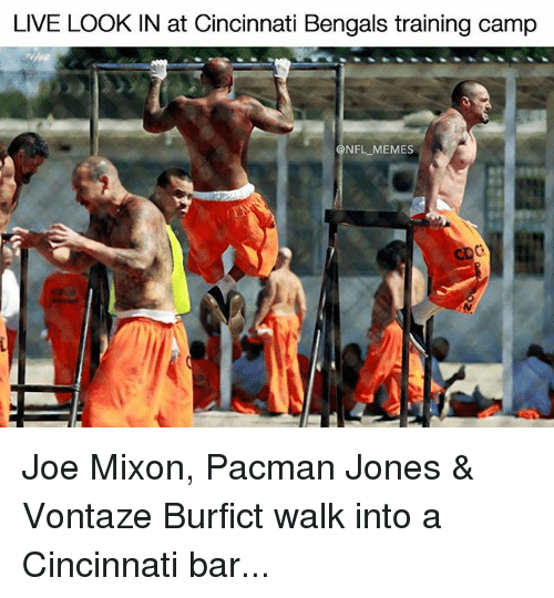 Cincinnati Bengals: LIVE LOOK IN at Cincinnati Bengals training camp  NFL MEMES Joe Mixon, Pacman Jones & Vontaze Burfict walk into a Cincinnati bar...