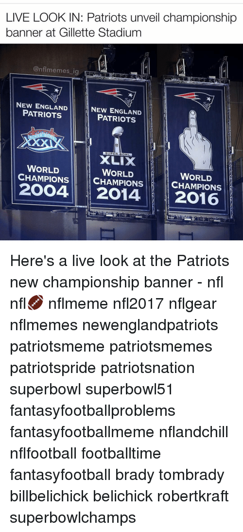 New England Patriot: LIVE LOOK IN: Patriots unveil championship  banner at Gillette Stadium  @nfl memes ig  NEW ENGLAND  NEW ENGLAND  PATRIOTS  PATRIOTS  SUPER BOWL  WORLD  WORLD  WORLD  CHAMPIONS  CHAMPIONS  CHAMPIONS  2OO4 2014  2016 Here's a live look at the Patriots new championship banner - nfl nfl🏈 nflmeme nfl2017 nflgear nflmemes newenglandpatriots patriotsmeme patriotsmemes patriotspride patriotsnation superbowl superbowl51 fantasyfootballproblems fantasyfootballmeme nflandchill nflfootball footballtime fantasyfootball brady tombrady billbelichick belichick robertkraft superbowlchamps