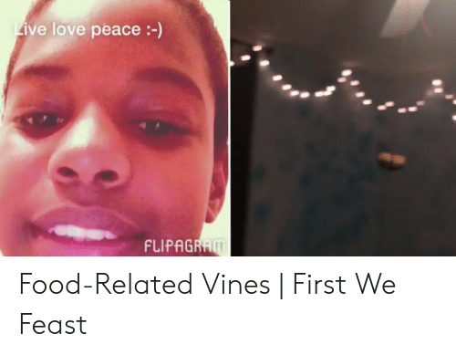 Live Love Peace - FLIPAGRAM Food-Related Vines | First We