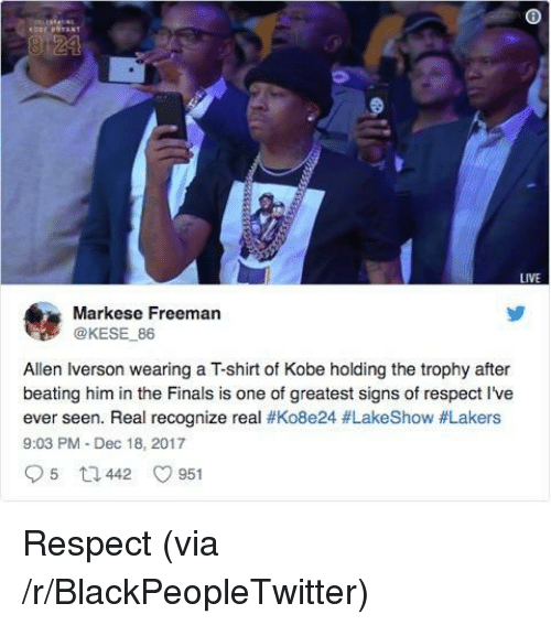 Iverson: LIVE  Markese Freeman  @KESE 86  Allen Iverson wearing a T-shirt of Kobe holding the trophy after  beating him in the Finals is one of greatest signs of respect I've  ever seen. Real recognize real #Ko8e24 #LakeShow #Lakers  9:03 PM Dec 18, 2017 <p>Respect (via /r/BlackPeopleTwitter)</p>