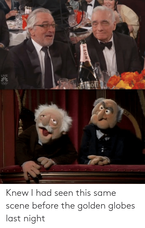 Golden Globes: LIVE  OET MOET  22  MOFT Knew I had seen this same scene before the golden globes last night