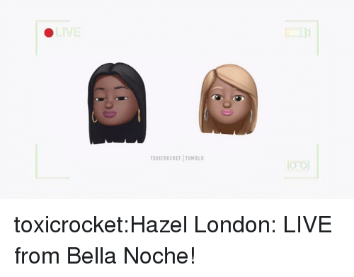 Target, Tumblr, and Blog: LIVE  TOXICROCKET I TUMBLR toxicrocket:Hazel London: LIVE from Bella Noche!