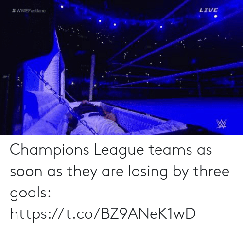 Goals, Soccer, and Soon...: LIVE  # wwEFastlane Champions League teams as soon as they are losing by three goals: https://t.co/BZ9ANeK1wD