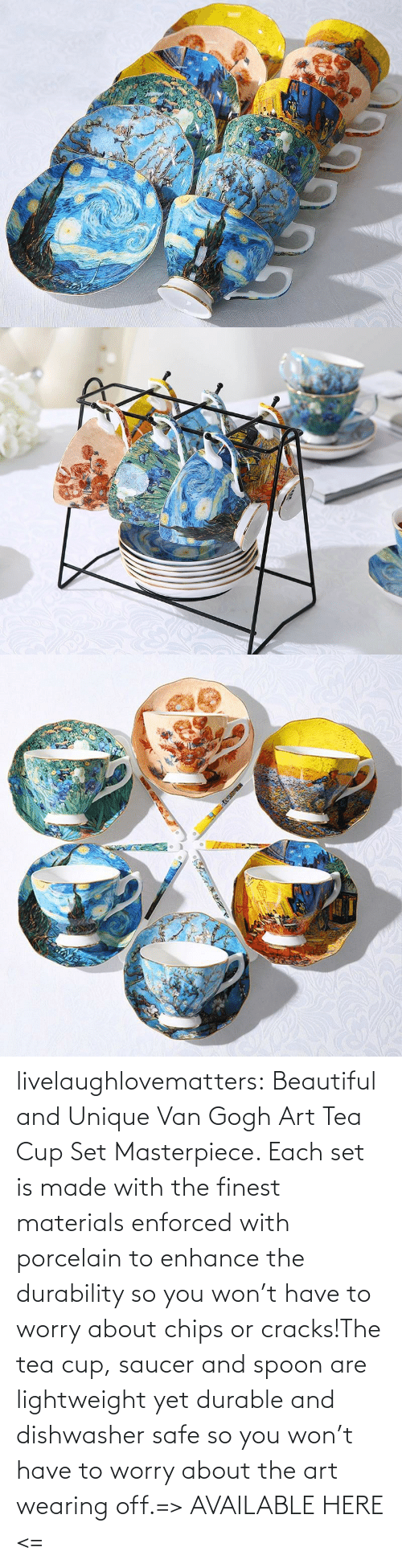 chips: livelaughlovematters:  Beautiful and Unique Van Gogh Art Tea Cup Set Masterpiece. Each set is made with the finest materials enforced with porcelain to enhance the durability so you won't have to worry about chips or cracks!The tea cup, saucer and spoon are lightweight yet durable and dishwasher safe so you won't have to worry about the art wearing off.=> AVAILABLE HERE <=