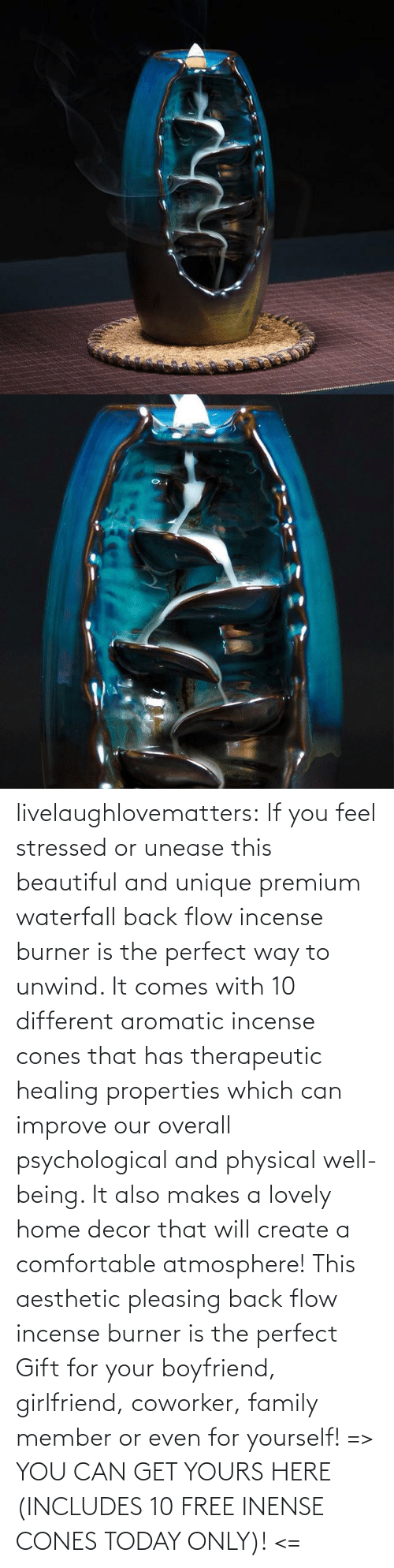 create a: livelaughlovematters: If you feel stressed or unease this beautiful and unique premium waterfall back flow incense burner is the perfect way to unwind. It comes with 10 different aromatic incense cones that has therapeutic healing properties which can improve our overall psychological and physical well-being. It also makes a lovely home decor that will create a comfortable atmosphere! This aesthetic pleasing back flow incense burner is the perfect Gift for your boyfriend, girlfriend, coworker, family member or even for yourself! => YOU CAN GET YOURS HERE (INCLUDES 10 FREE INENSE CONES TODAY ONLY)! <=