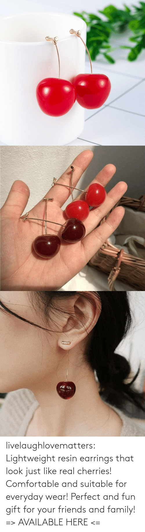 Friends And Family: livelaughlovematters: Lightweight resin earrings that look just like real cherries! Comfortable and suitable for everyday wear! Perfect and fun gift for your friends and family! => AVAILABLE HERE <=