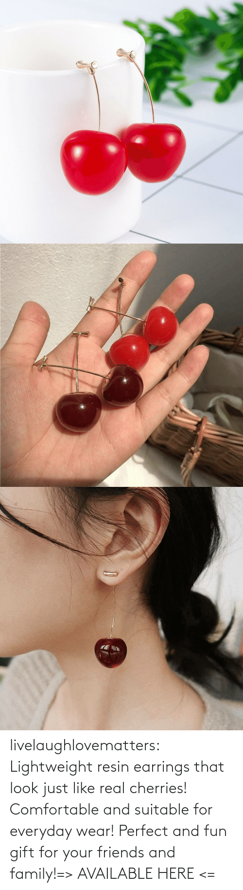 Lightweight: livelaughlovematters:  Lightweight resin earrings that look just like real cherries! Comfortable and suitable for everyday wear! Perfect and fun gift for your friends and family!=> AVAILABLE HERE <=