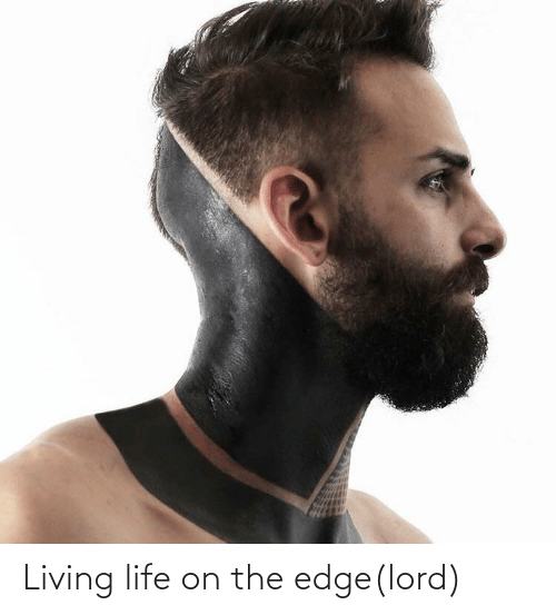 On The Edge: Living life on the edge(lord)