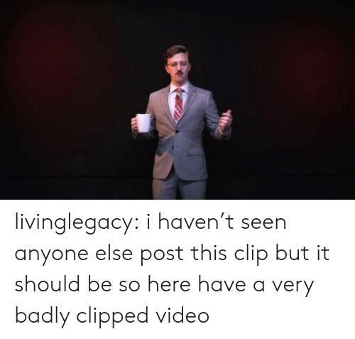 Tumblr, Blog, and Video: livinglegacy: i haven't seen anyone else post this clip but it should be so here have a very badly clipped video