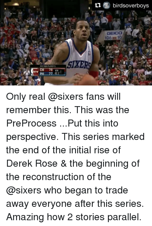 Memes, Nba, and Nba Playoffs: Ll birdsoverboys  GEICO  SIXER  2012 NBA PLAYOFFS  TH  TV  PHI 77 :022 Only real @sixers fans will remember this. This was the PreProcess ...Put this into perspective. This series marked the end of the initial rise of Derek Rose & the beginning of the reconstruction of the @sixers who began to trade away everyone after this series. Amazing how 2 stories parallel.