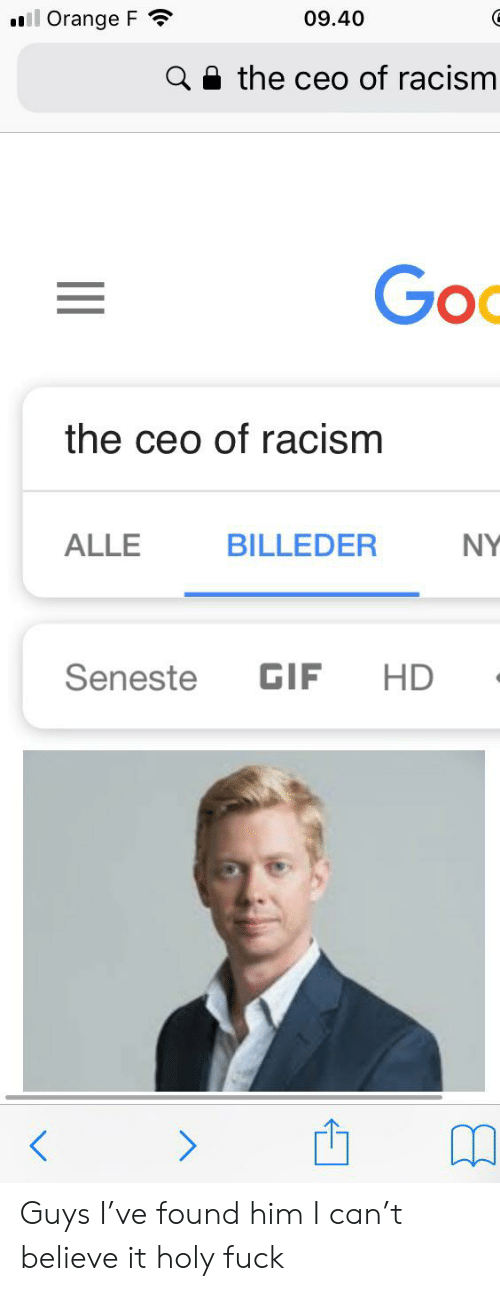 Gif, Racism, and Fuck: ll Orange F  09.40  the ceo of racism  Goo  the ceo of racism  ALLE  BILLEDER  NY  GIF  HD  Seneste Guys I've found him I can't believe it holy fuck