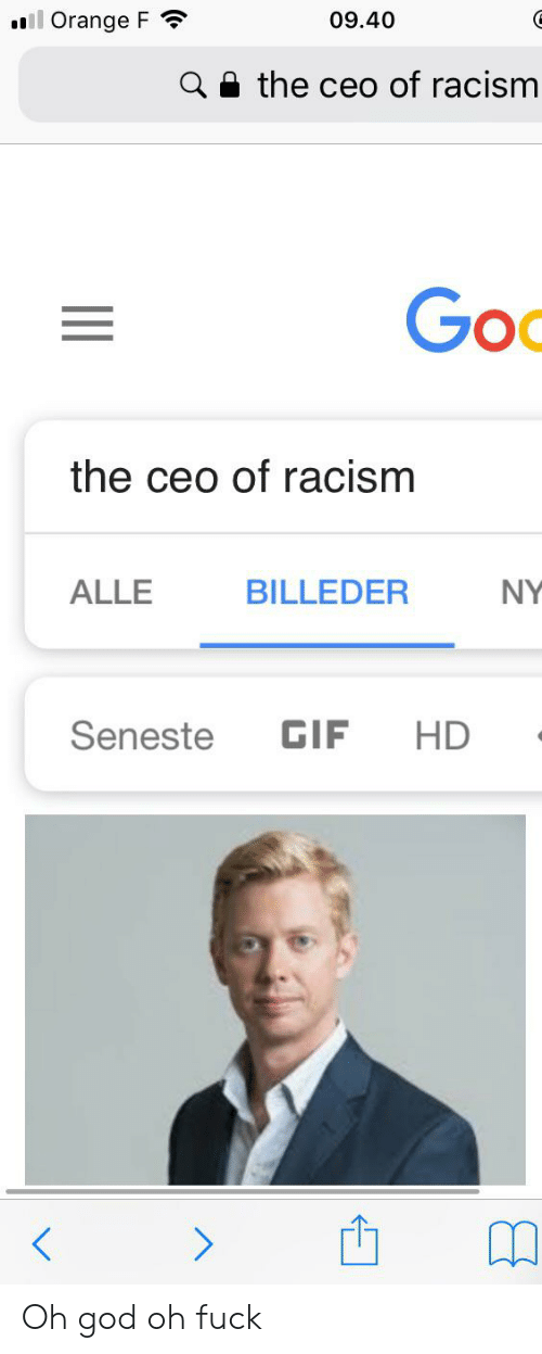 Gif, God, and Racism: ll Orange F  09.40  the ceo of racism  Goo  the ceo of racism  ALLE  BILLEDER  NY  GIF  HD  Seneste Oh god oh fuck