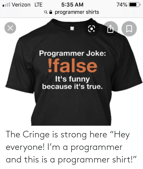 "Shirts: ll Verizon LTE  5:35 AM  74%  a programmer shirts  Programmer Joke:  !false  It's funny  because it's true. The Cringe is strong here ""Hey everyone! I'm a programmer and this is a programmer shirt!"""
