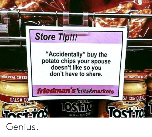 """spouse: LLON  Store Tiplli!  """"Accidentally"""" buy the  potato chips your spouse  doesn't like so you  don't have to share.  WITH REAL CHEES  DE WITH REAL  RE  friedmans Ereshmarkets  SALSA CO  SA CON  MEDIUM  MEDIUM Genius."""