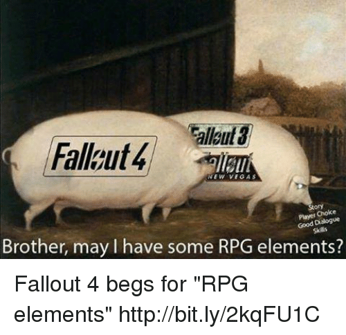 "Dank, Fallout 4, and 🤖: lloul  Fallgut4  NEW VEGAS  Choice  Good Dialogue  Skils  Brother, may l have some RPG elements? Fallout 4 begs for ""RPG elements"" http://bit.ly/2kqFU1C"