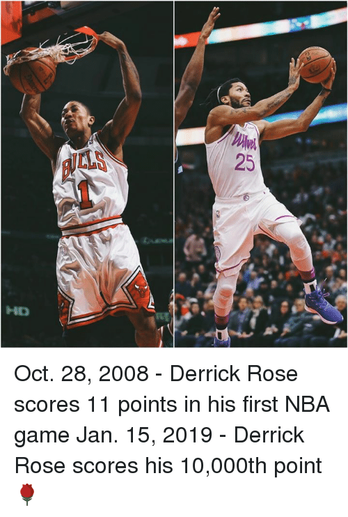 lls: LLS  25  HD Oct. 28, 2008 - Derrick Rose scores 11 points in his first NBA game  Jan. 15, 2019 - Derrick Rose scores his 10,000th point 🌹