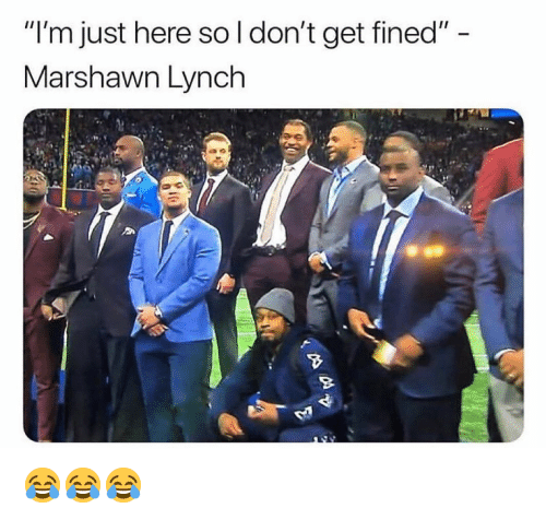 "Marshawn Lynch, Memes, and 🤖: ""l'm just here so l don't get fined""  Marshawn Lynch 😂😂😂"